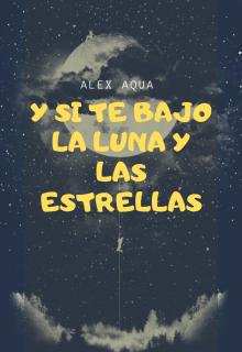 """Libro. """" Y Si Te Bajo La Luna Y Las Estrellas"""" Leer online"""