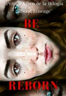 """Libro. """"Be Reborn (#1 Bilogía """"Blood Lineage"""" )"""" Leer online"""
