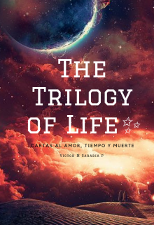 """Libro. """"The Trilogy Of Life ✨"""" Leer online"""