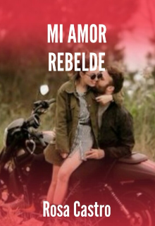 """Libro. """"Mi Amor Rebelde"""" Leer online"""
