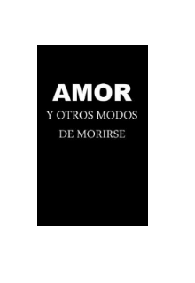 """Libro. """"Amor y otros modos de morirse """" Leer online"""