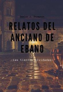 """Libro. """"Relatos Del Anciano De Ebano -las tierras olvidadas- """" Leer online"""