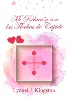 """Libro. """"Mi Relación con las Flechas de Cupido"""" Leer online"""