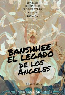 """Libro. """"Banshee El Legado De Los Angeles - Borrador"""" Leer online"""