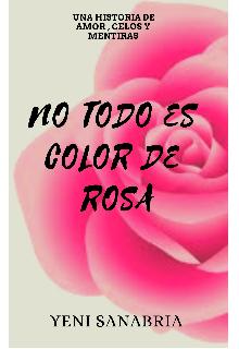 """Libro. """"No Todo Es Color De Rosa """" Leer online"""
