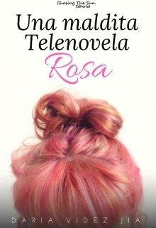 "Libro. ""Una maldita telenovela rosa"" Leer online"