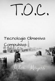 "Libro. ""T.O.C. (tecnología Obsesiva Compulsiva)"" Leer online"