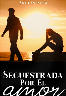"""Libro. """"Secuestrada por el amor"""" Leer online"""
