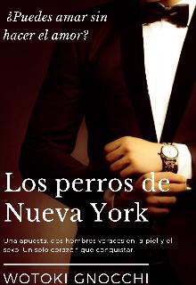 """Libro. """"Los perros de Nueva York{[+18 Contenido Homoerótico]}"""" Leer online"""