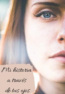 """Libro. """"Mi historia a través de tus ojos """" Leer online"""