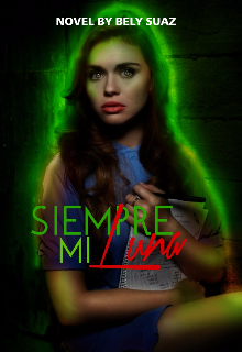 """Libro. """"Siempre Mi Luna© /terminada/"""" Leer online"""