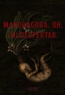"Libro. ""Mandragora, oh, mi despertar"" Leer online"