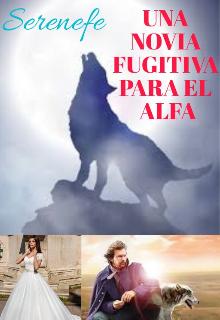 "Libro. ""Una Novia Fugitiva Para el Alfa"" Leer online"