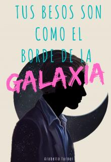 """Libro. """"Tus besos son como el borde de la Galaxia"""" Leer online"""