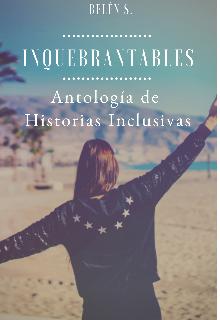 """Libro. """"Inquebrantables. Antología de Historias Inclusivas"""" Leer online"""