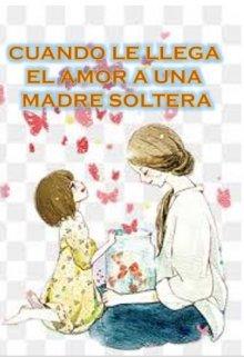 """Libro. """"Cuando llega el amor a una madre soltera"""" Leer online"""