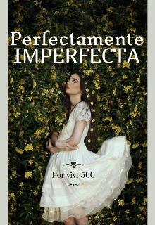 "Libro. ""Perfectamente imperfecta [terminada]"" Leer online"