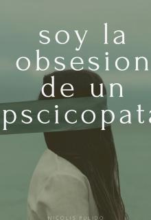 """Libro. """"soy la obsesion de un psicopata"""" Leer online"""
