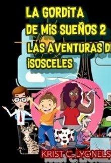 """Libro. """"La Gordita De Mis Sueños 2: Las Aventuras De Isosceles"""" Leer online"""