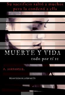 """Libro. """"Todo por tí 2 - Muerte Y Vida"""" Leer online"""