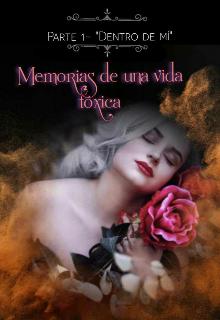 """Libro. """"Memorias de una vida tóxica Parte 1: Dentro de mi"""" Leer online"""