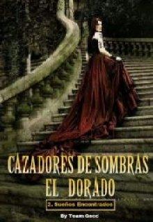 """Libro. """"Cazadores de Sombras - El Dorado 2: Sueños Encontrados"""" Leer online"""