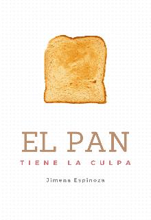 """Libro. """"El Pan Tiene La Culpa [ Jimena Espinoza]"""" Leer online"""