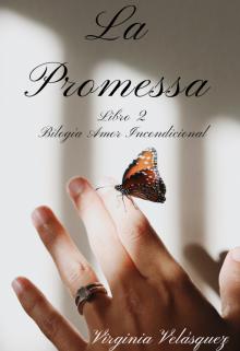 """Libro. """"La Promessa (libro #2. Bilogía Amor Incondicional)"""" Leer online"""