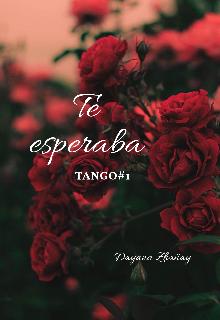 """Libro. """"Tango: Te Esperaba """" Leer online"""