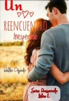 """Libro. """"Un Reencuentro Inesperado - Serie Lo Inesperado Libro 2"""" Leer online"""
