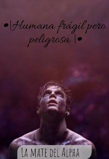 """Libro. """"Humana Fragil pero Peligrosa/mate del alpha"""" Leer online"""