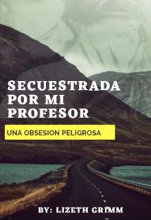 """Libro. """"Secuestrada por mi profesor"""" Leer online"""