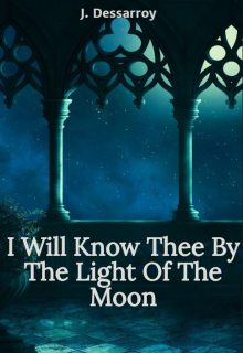 """Book. """"I Will Know Thee By The Light of The Moon"""" read online"""