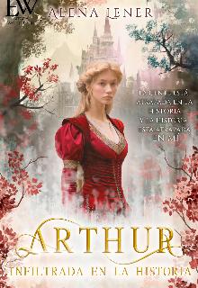 """Libro. """"Arthur : Infiltrada en la historia """" Leer online"""