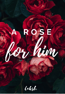 """Book. """"A Rose For Him"""" read online"""