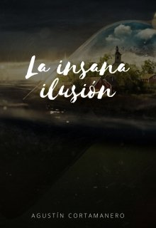 """Libro. """"La Insana Ilusión"""" Leer online"""