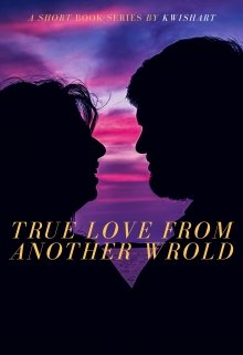 """Book. """"True Love From Another world"""" read online"""