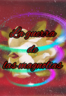 """Libro. """"La guerra de las magnolias"""" Leer online"""