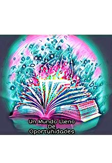 """Libro. """"Un Mundo Lleno De Oportunidades """" Leer online"""