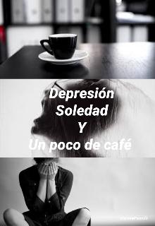 """Libro. """"Depresión, Soledad y un poco de café. """" Leer online"""