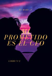 """Libro. """"Mi prometido es el Ceo"""" Leer online"""