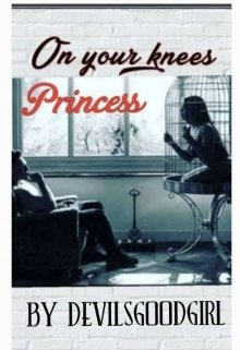 """Book. """"On Your Knees Princess"""" read online"""