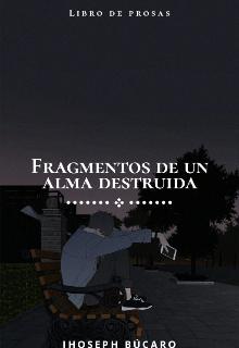 """Libro. """"Fragmentos de un alma destruida [cancelada]"""" Leer online"""
