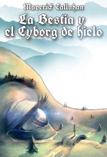 """Libro. """"La Bestia y el Cyborg de hielo """" Leer online"""