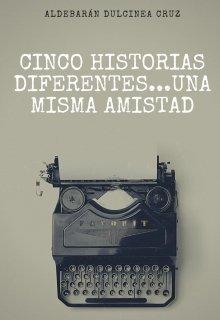 """Libro. """"5 historias diferentes, una misma amistad"""" Leer online"""
