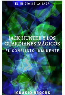 """Libro. """"Jack Hunter Y Los Guardianes Mágicos: El Conflicto Inminente"""" Leer online"""
