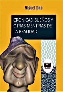 """Libro. """"CrÓnicas, SueÑos Y Otras Mentiras De La Realidad"""" Leer online"""