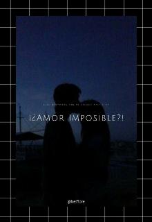"""Libro. """"¡¿amor Imposible?! (editando)"""" Leer online"""