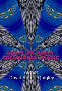 """Book. """"Adam Or Adem: Creational Magic"""" read online"""