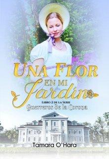 """Libro. """"Una flor en mi jardin //libro 2 Serie Guerreros De La Corona"""" Leer online"""